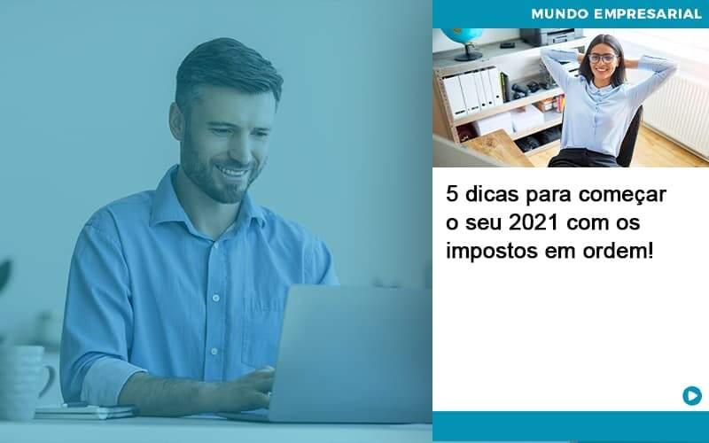 5 Dicas Para Comecar O Seu 2021 Com Os Impostos Em Ordem Organização Contábil Lawini - Contabilidade em Brasília - DF   C & V Contadores Associados