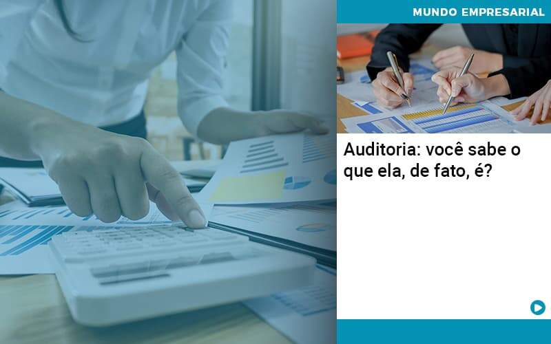 Auditoria Você Sabe O Que Ela De Fato é Organização Contábil Lawini - Contabilidade em Brasília - DF | C & V Contadores Associados