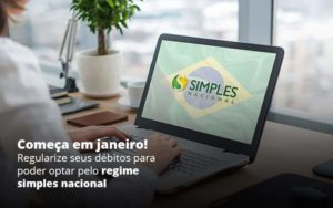 Comeca Em Janeiro Regularize Seus Debitos Para Optar Pelo Regime Simples Nacional Post 1 Organização Contábil Lawini - Contabilidade em Brasília - DF | C & V Contadores Associados