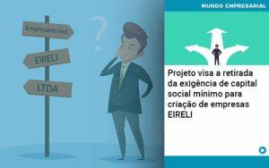 Projeto Visa A Retirada Da Exigência De Capital Social Mínimo Para Criação De Empresas Eireli Organização Contábil Lawini - Contabilidade em Brasília - DF | C & V Contadores Associados