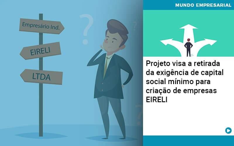 Projeto Visa A Retirada Da Exigência De Capital Social Mínimo Para Criação De Empresas Eireli Organização Contábil Lawini - Contabilidade em Brasília - DF   C & V Contadores Associados