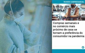 Compras Semanais E No Comercio Mais Proximo De Casa Se Tornam A Preferencia Do Consumidor Na Pandemia Organização Contábil Lawini - Contabilidade em Brasília - DF | C & V Contadores Associados