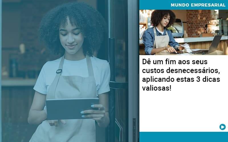 De Fim Aos Seus Custos Desnecessarios Aplicando Essas 3 Dicas Valiosas 1 Organização Contábil Lawini - Contabilidade em Brasília - DF | C & V Contadores Associados