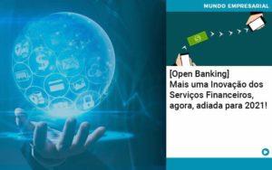 Open Banking Mais Uma Inovacao Dos Servicos Financeiros Agora Adiada Para 2021 Organização Contábil Lawini - Contabilidade em Brasília - DF | C & V Contadores Associados