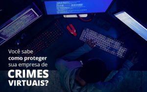 Como Proteger Sua Empresa De Crimes Virtuais Organização Contábil Lawini - Contabilidade em Brasília - DF | C & V Contadores Associados