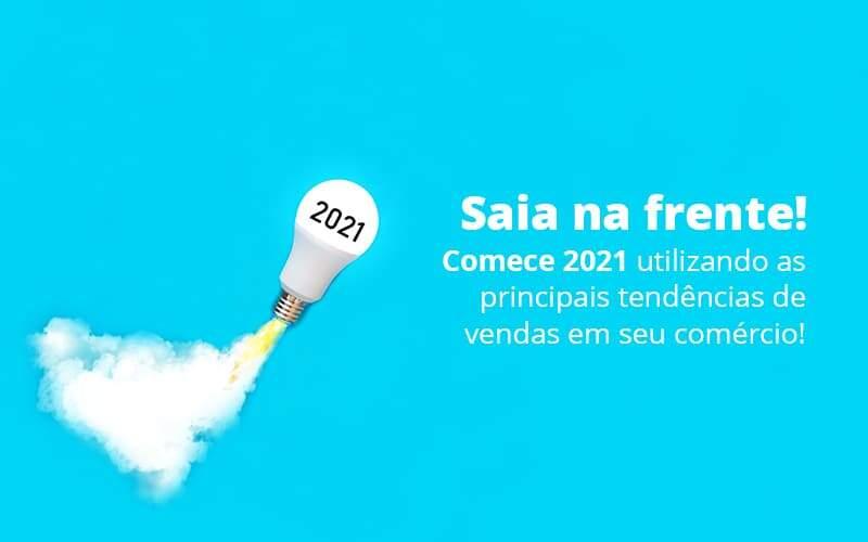 Saia Na Frente Comece 2021 Utilizando As Principais Tendencias De Vendas Em Seu Comercio Post 1 Organização Contábil Lawini - Contabilidade em Brasília - DF | C & V Contadores Associados