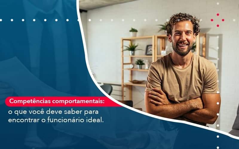 Competencias Comportamntais O Que Voce Deve Saber Para Encontrar O Funcionario Ideal Organização Contábil Lawini - Contabilidade em Brasília - DF | C & V Contadores Associados