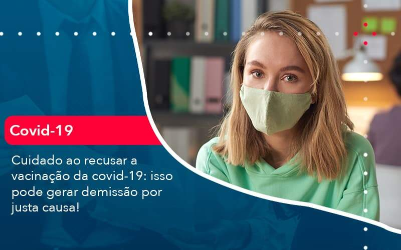 Cuidado Ao Recusar A Vacinacao Da Covid 19 Isso Pode Gerar Demissao Por Justa Causa 1 Organização Contábil Lawini - Contabilidade em Brasília - DF   C & V Contadores Associados