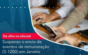 De Olho No E Social Suspenso O Envio De Eventos De Remuneracao S 1200 Em Janeiro Organização Contábil Lawini - Contabilidade em Brasília - DF   C & V Contadores Associados