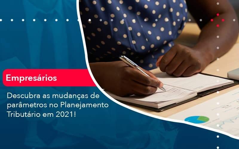 Descubra As Mudancas De Parametros No Planejamento Tributario Em 2021 1 Organização Contábil Lawini - Contabilidade em Brasília - DF | C & V Contadores Associados