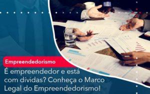 E Empreendedor E Esta Com Dividas Conheca O Marco Legal Do Empreendedorismo Organização Contábil Lawini - Contabilidade em Brasília - DF | C & V Contadores Associados
