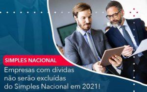 Empresas Com Dividas Nao Serao Excluidas Do Simples Nacional Em 2021 Organização Contábil Lawini - Contabilidade em Brasília - DF | C & V Contadores Associados