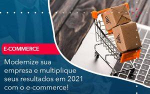 Modernize Sua Empresa E Multiplique Seus Resultados Em 2021 Com O E Commerce Organização Contábil Lawini - Contabilidade em Brasília - DF | C & V Contadores Associados