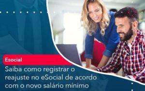 Saiba Como Registrar O Reajuste No E Social De Acordo Com O Novo Salario Minimo Organização Contábil Lawini - Contabilidade em Brasília - DF | C & V Contadores Associados