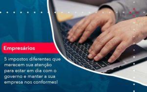 5 Impostos Diferentes Que Merecem Sua Atencao Para Estar En Dia Com O Governo E Manter A Sua Empresa Nos Conformes 1 Organização Contábil Lawini - Contabilidade em Brasília - DF | C & V Contadores Associados