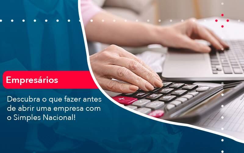 Descubra O Que Fazer Antes De Abrir Uma Empresa Com O Simples Nacional Organização Contábil Lawini - Contabilidade em Brasília - DF | C & V Contadores Associados