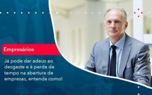 Já Pode Dar Adeus Ao Desgaste E à Perda De Tempo Na Abertura De Empresas Entenda Como Organização Contábil Lawini - Contabilidade em Brasília - DF | C & V Contadores Associados