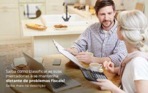 Saiba Como Classificar As Suas Mercadorias E Se Mantenha Distande De Problemas Fiscais Saiba Mais Na Descricao Post 1 Organização Contábil Lawini - Contabilidade em Brasília - DF | C & V Contadores Associados
