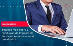 Entenda Mais Sobre A Restituicao Do Imposto De Renda E Descubra Se Voce Tem Direito 1 Organização Contábil Lawini - Contabilidade em Brasília - DF | C & V Contadores Associados