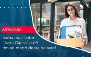 Saiba Mais Sobre Justa Causa E De Fim Ao Medo Dessa Palavra Organização Contábil Lawini - Contabilidade em Brasília - DF | C & V Contadores Associados
